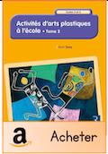 Activités d'arts plastiques à l'école tome 2