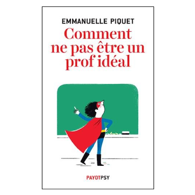 Comment ne pas être un prof idéal Emmanuelle Piquet